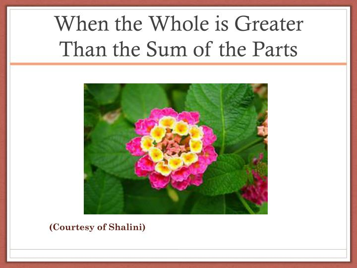 When the Whole is Greater Than the Sum of the Parts