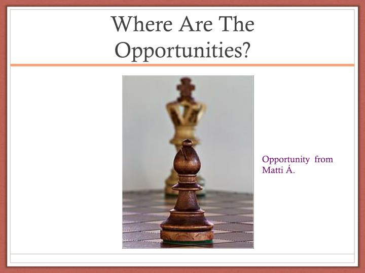 Where Are The Opportunities?