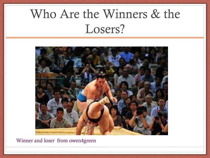 Who Are the Winners & the Losers?