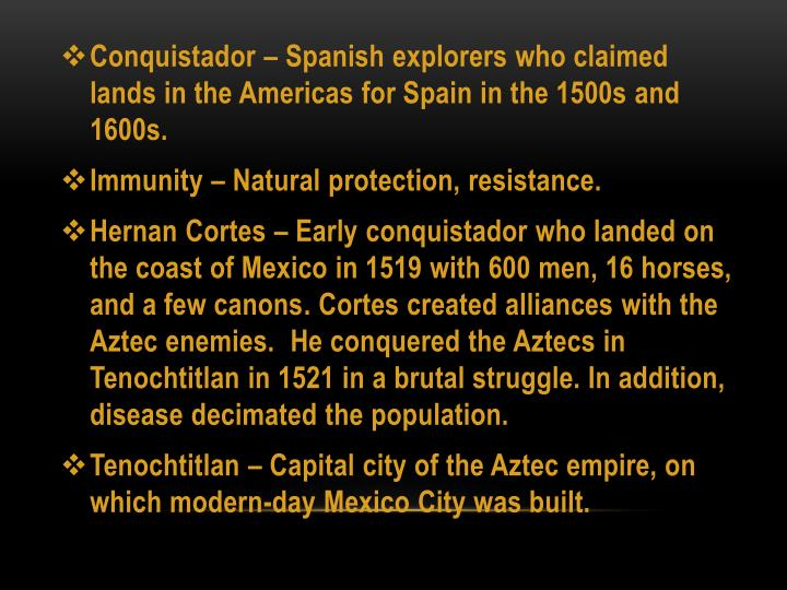 Conquistador – Spanish explorers who claimed lands in the Americas for Spain in the 1500s and 1600...