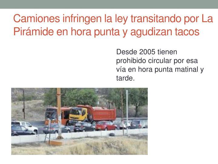 Camiones infringen la ley transitando por La Pirámide en hora punta y agudizan tacos