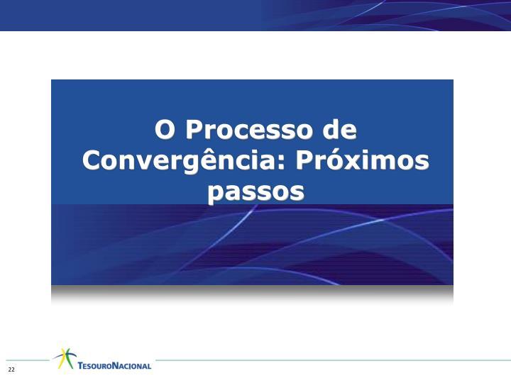 O Processo de Convergência: Próximos passos