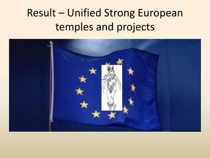 Result – Unified Strong European temples and projects