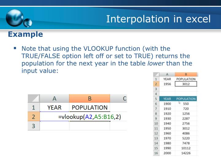 Note that using the VLOOKUP function (with the TRUE/FALSE option left off or set to TRUE) returns the population for the next year in the table