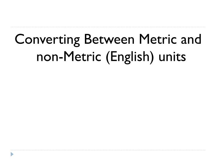 Converting Between Metric and non-Metric (English) units
