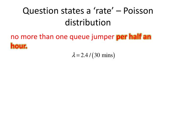 Question states a 'rate' – Poisson distribution