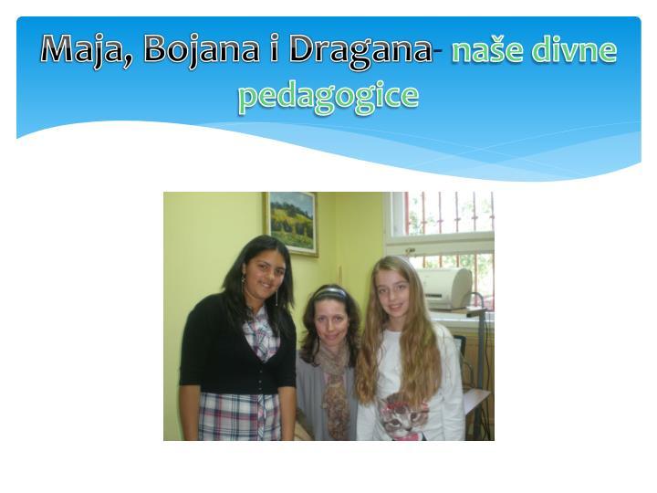 Maja, Bojana i Dragana