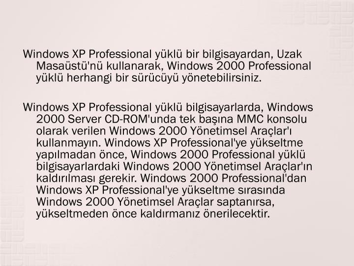 WindowsXP Professional ykl bir bilgisayardan, Uzak Masast'n kullanarak, Windows2000 Professional ykl herhangi bir srcy ynetebilirsiniz.
