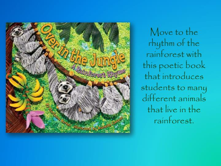 Move to the rhythm of the rainforest with this poetic book that introduces students to many different animals that live in the rainforest.