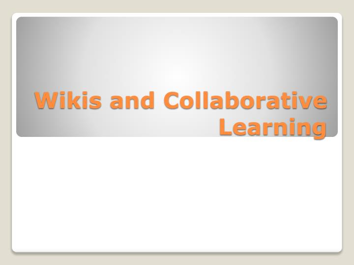 Wikis and Collaborative Learning
