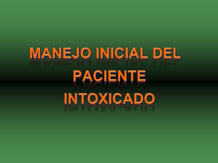 MANEJO INICIAL DEL PACIENTE INTOXICADO