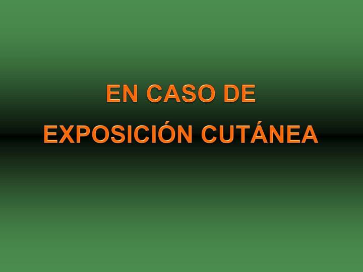 EN CASO DE EXPOSICIÓN CUTÁNEA