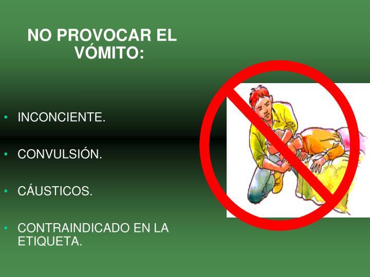 NO PROVOCAR EL VÓMITO: