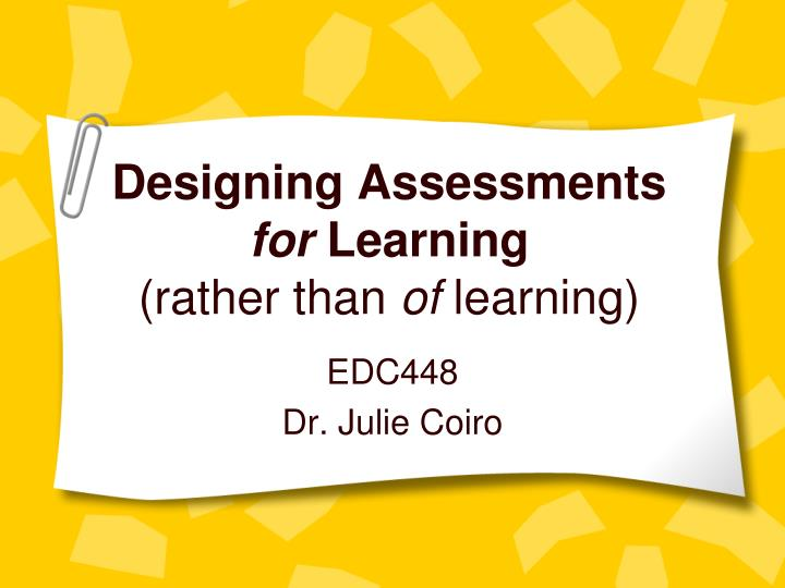 Designing assessments for learning rather than of learning