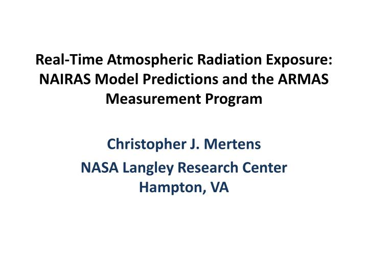 Real time atmospheric radiation exposure nairas model predictions and the armas measurement program