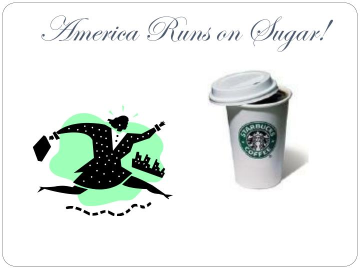 America Runs on Sugar!