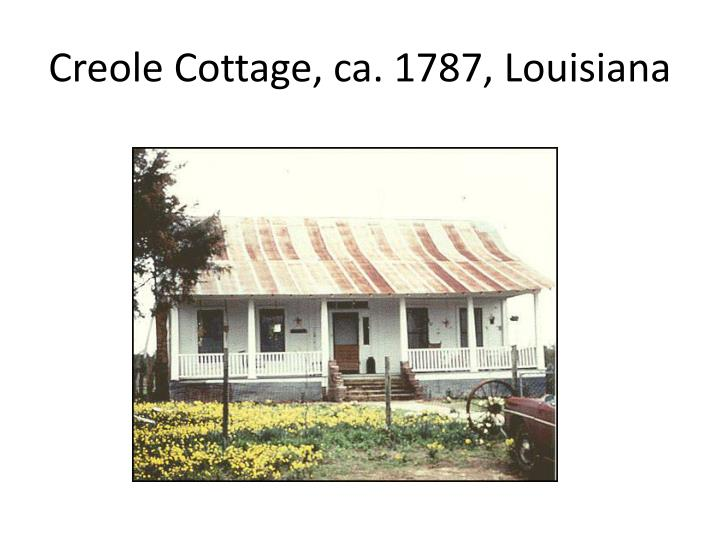 Creole Cottage, ca. 1787, Louisiana