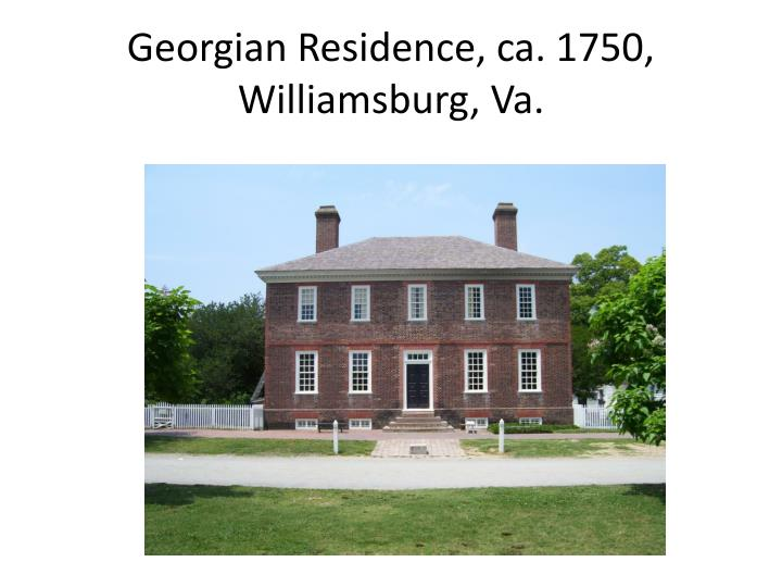 Georgian Residence, ca. 1750, Williamsburg, Va.