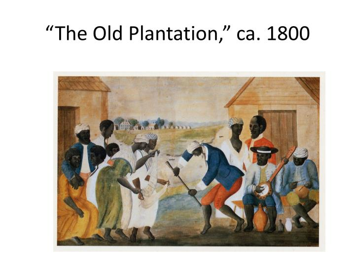 """The Old Plantation,"" ca. 1800"