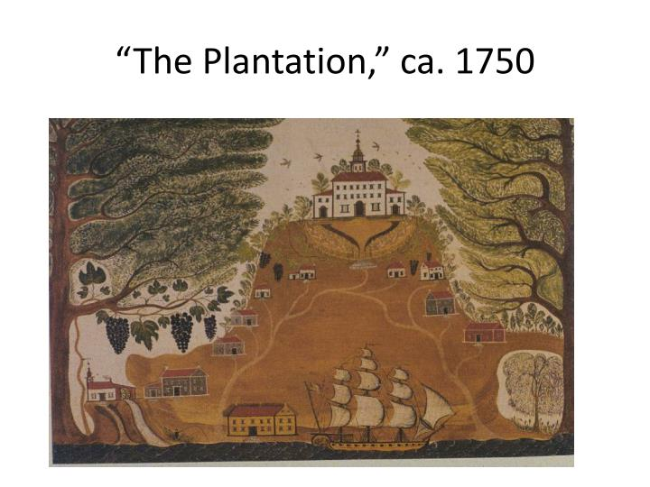 """The Plantation,"" ca. 1750"