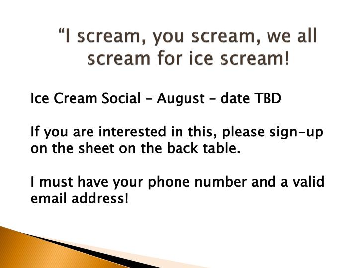 """I scream, you scream, we all scream for ice scream!"