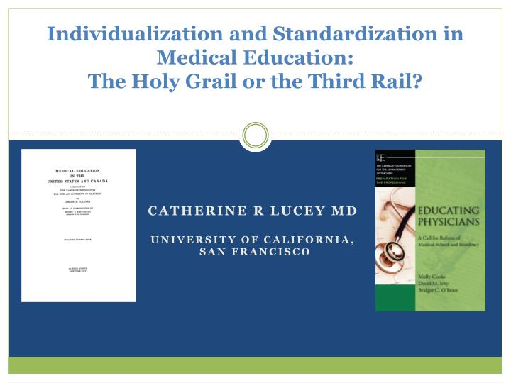 Individualization and standardization in medical education the holy grail or the third rail