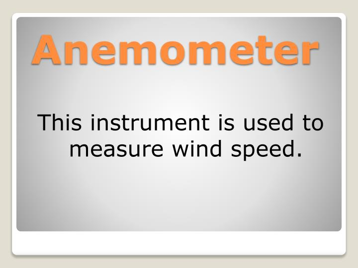 This instrument is used to measure wind speed.