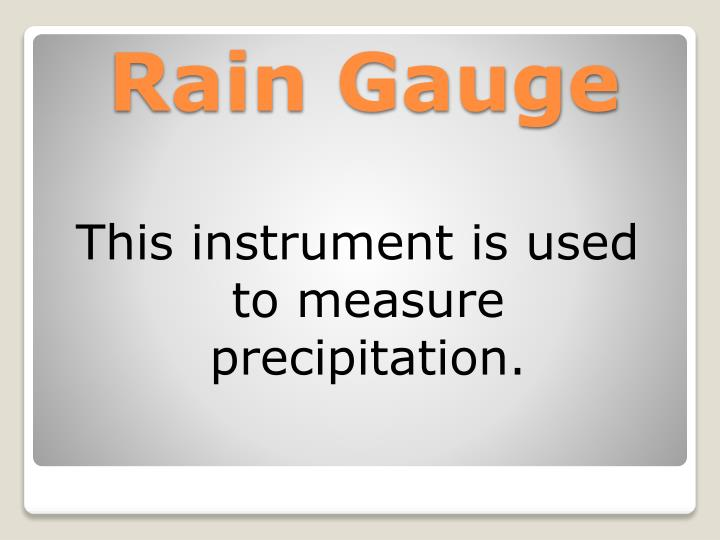 This instrument is used to measure precipitation.