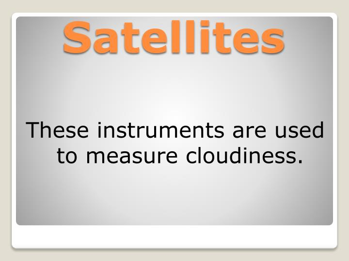 These instruments are used to measure cloudiness.