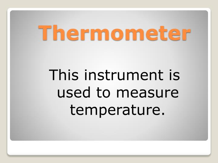 This instrument is used to measure temperature.