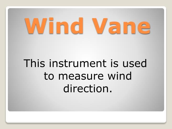 This instrument is used to measure wind direction.