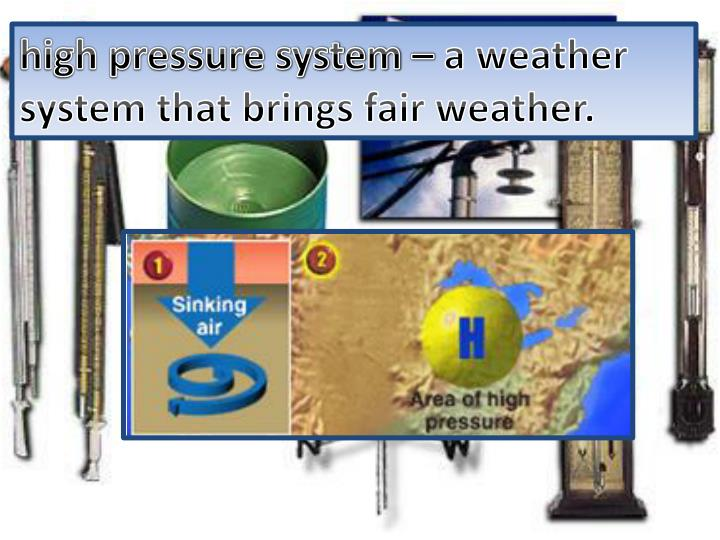 high pressure system –