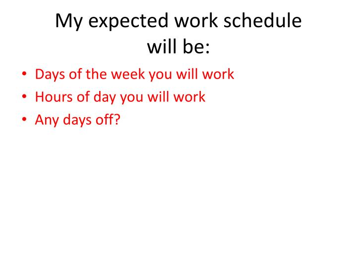 My expected work schedule