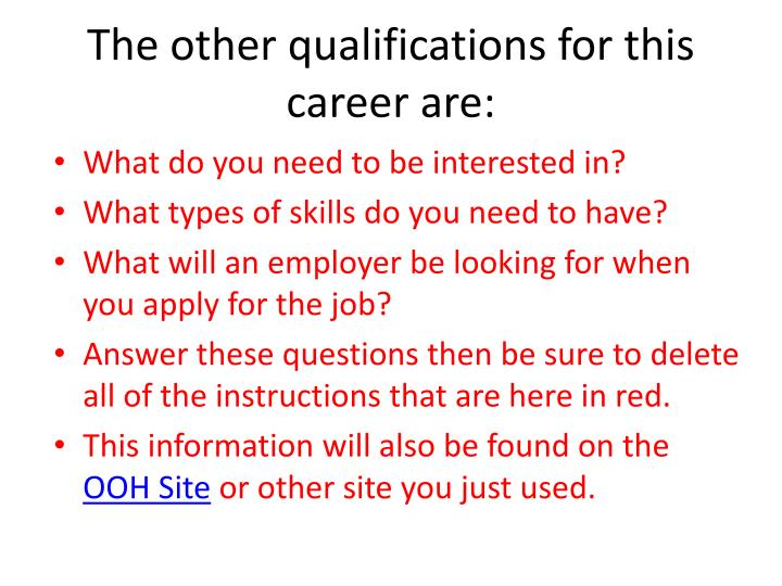 The other qualifications for this career are: