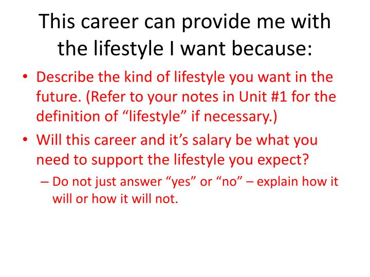 This career can provide me with the lifestyle I want because: