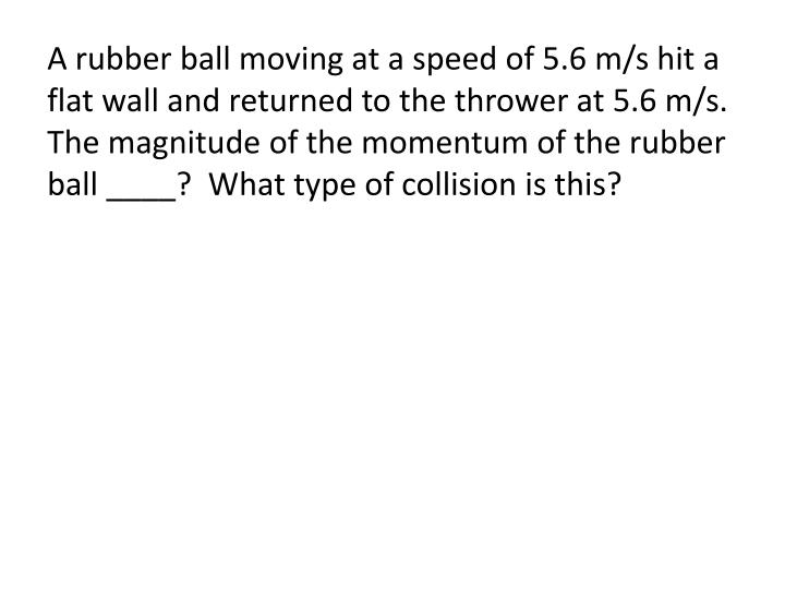 A rubber ball moving at a speed of