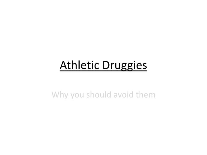 Athletic druggies