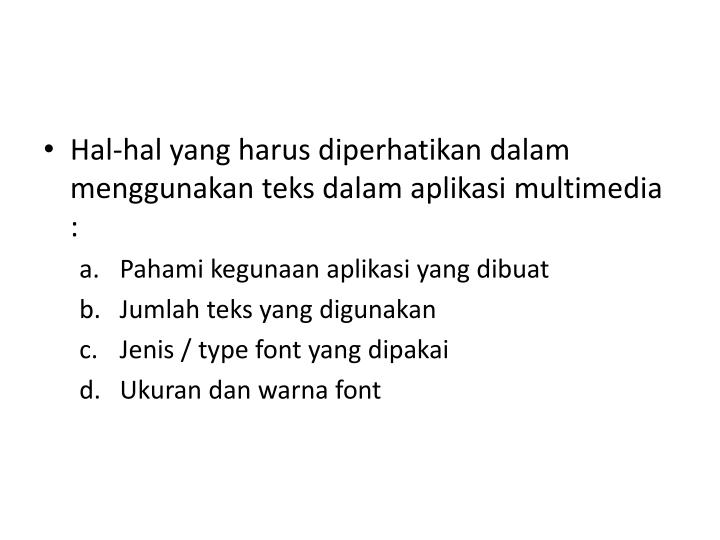 Hal-hal yang harus diperhatikan dalam menggunakan teks dalam aplikasi multimedia :