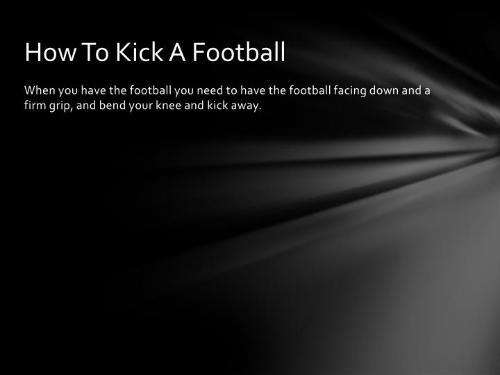 How To Kick A Football