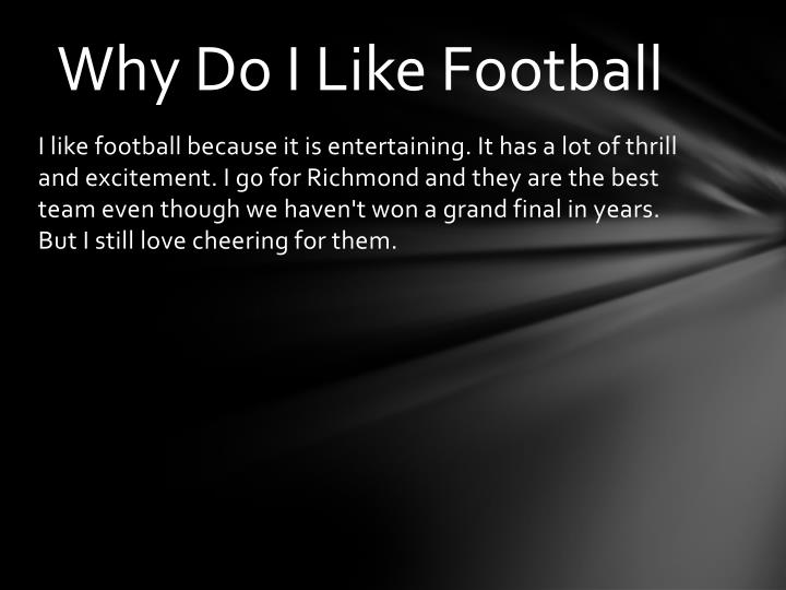 Why Do I Like Football