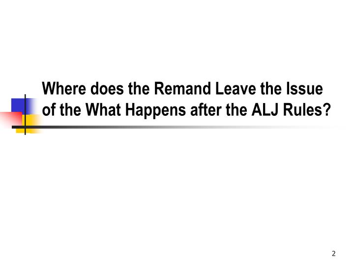 Where does the Remand Leave the Issue of the What Happens after the ALJ Rules?