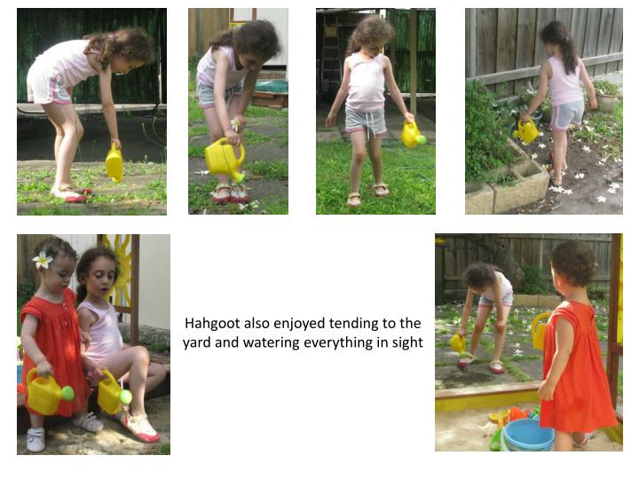 Hahgoot also enjoyed tending to the yard and watering everything in sight