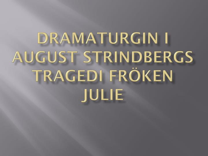 Dramaturgin i august strindbergs tragedi fr ken julie