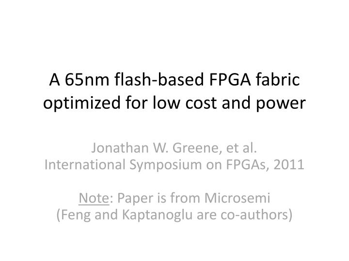 A 65nm flash-based FPGA fabric optimized for low cost and power