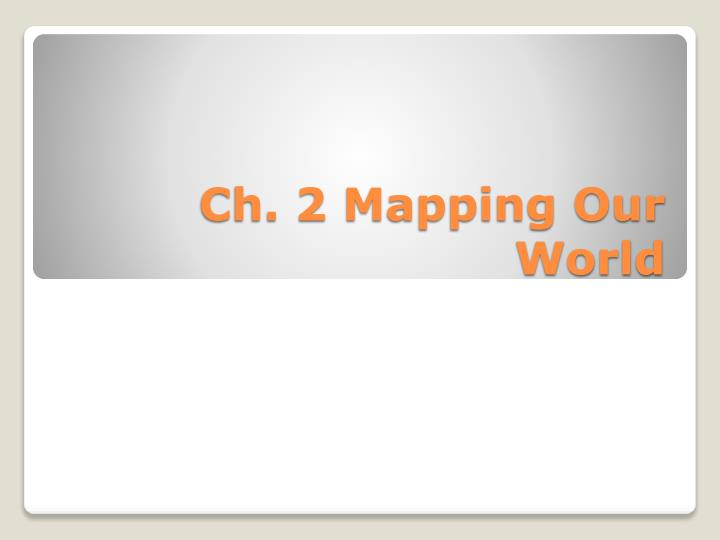 Ch 2 mapping our world