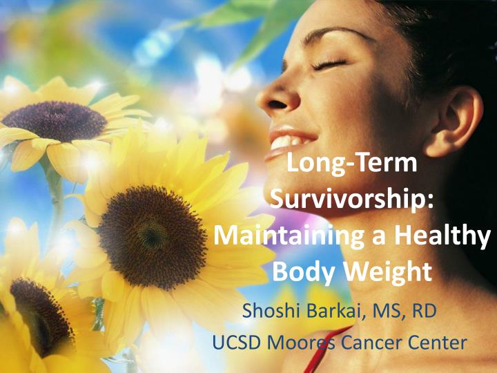 Long term survivorship maintaining a healthy body weight