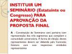 instituir um semin rio estatuinte ou congresso para aprova o da proposta final
