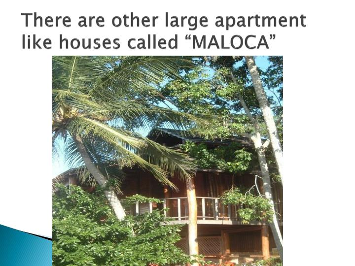 "There are other large apartment like houses called ""MALOCA"""