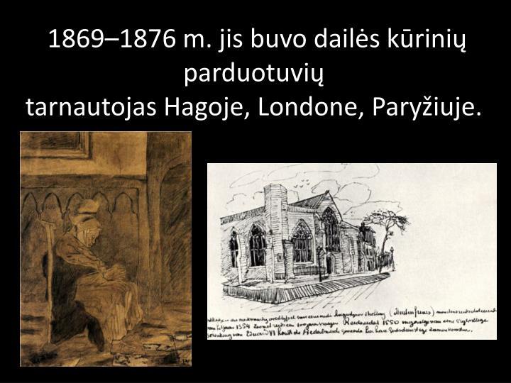 1869–1876m. jis buvo dailės kūrinių parduotuvių tarnautojasHagoje,Londone,Paryžiuje.