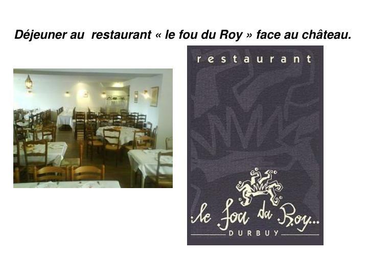 Déjeuner au  restaurant «le fou du Roy» face au château.